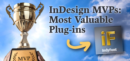 IndyFont named one of the Top 10 Most Valuable Plug-ins in InDesign Magazine #137!